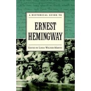 A Historical Guide to Ernest Hemingway by Linda Wagner-Martin