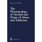 The Pharmacology of Alcohol and Drugs of Abuse and Addiction by Norman S. Miller