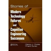 Stories of Modern Technology Failures and Cognitive Engineering Successes by Nancy J. Cooke