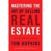 Mastering the Art of Selling Real Estate by Tom Hopkins