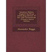 Handelen Mellem England Og Norge Indtil Begyndelsen AF Det 15de Aarhundrede by Alexander Bugge