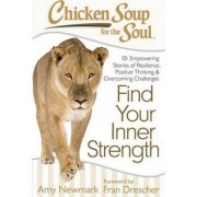 Chicken Soup for the Soul: Find Your Inner Strength by Amy Newmark