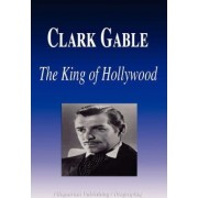 Clark Gable - The King of Hollywood (Biography) by Biographiq