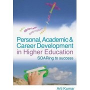 Personal, Academic and Career Development in Higher Education by Arti Kumar