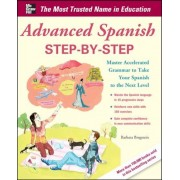 Advanced Spanish Step-By-Step: Master Accelerated Grammar to Take Your Spanish to the Next Level, Paperback