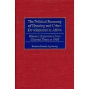 The Political Economy of Housing and Urban Development in Africa by Kwadwo Konadu-Agyemang