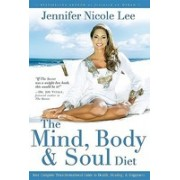 The Mind, Body & Soul Diet: Your Complete Transformational Guide to Health, Healing & Happiness