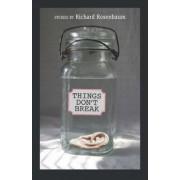 Things Don't Break by Richard Rosenbaum