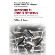 Universities as Complex Enterprises: How Academia Works, Why It Works These Ways, and Where the University Enterprise Is Headed