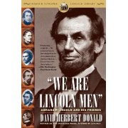 We Are Lincoln Men: Abraham Lincoln and His Friends by Donald