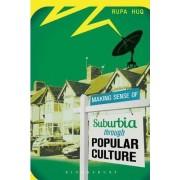 Making Sense of Suburbia Through Popular Culture by Rupa Huq