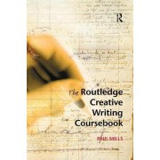 The Routledge Creative Writing Coursebook by Paul Mills