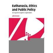 Euthanasia, Ethics and Public Policy by John Keown