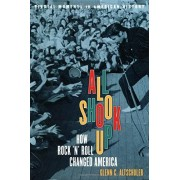 Glenn C. Altschuler All Shook Up: How Rock 'n' Roll Changed America (Pivotal Moments in American History)