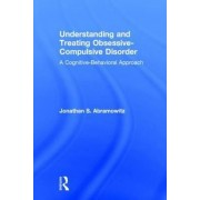 Understanding and Treating Obsessive-Compulsive Disorder by Jonathan S. Abramowitz