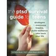 The Ptsd Survival Guide for Teens: Strategies to Overcome Trauma, Build Resilience, and Take Back Your Life
