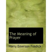 The Meaning of Prayer by Harry Emerson Fosdick