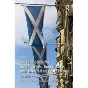 Social Policy for Social Work, Social Care and the Caring Professions by Janine Bolger