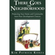 There Goes the Neighborhood by Kim Patrick Kobza