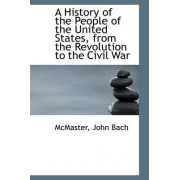 A History of the People of the United States, from the Revolution to the Civil War by McMaster John Bach