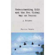 Understanding Isis and the New Global War on Terror by Phyllis Bennis