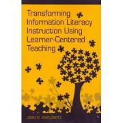 Transforming Information Literacy Instruction Using Learner-Centered Teaching by Joan R Kaplowitz