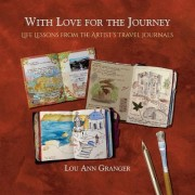 With Love for the Journey: Life Lessons from the Artist's Travel Journals