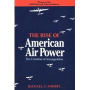 The Rise of American Air Power by Michael S. Sherry