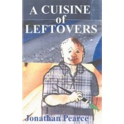 A Cuisine of Leftovers by Jonathan Pearce