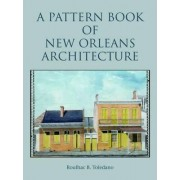 A Pattern Book of New Orleans Architecture by Roulhac Toledano