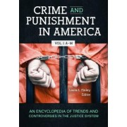 Crime and Punishment in America [2 Volumes]: An Encyclopedia of Trends and Controversies in the Justice System