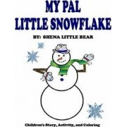 My Pal Little Snowflake by Shena Little Bear