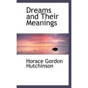 Dreams and Their Meanings by Horace Gordon Hutchinson