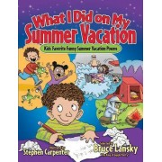 What I Did on My Summer Vacation by Bruce Lansky