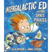 Intergalactic Ed and the Space Pirates by Ella Denton