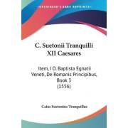 C. Suetonii Tranquilli XII Caesares by Caius Suetonius Tranquillus