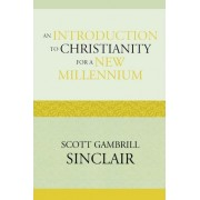 An Introduction to Christianity for a New Millennium by Scott Gambrill Sinclair