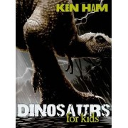 Dinosaurs for Kids by Ken Ham