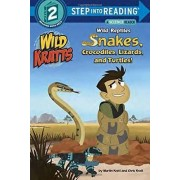 Wild Reptiles Snakes, Crocodiles, Lizards And Turtles Step Into Reading Lvl 2 by Chris Kratt
