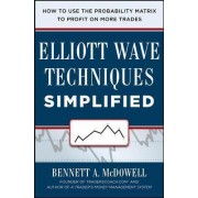 Elliot Wave Techniques Simplified: How to Use the Probability Matrix to Profit on More Trades by Bennett A. McDowell