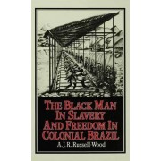 The Black Man in Slavery and Freedom in Colonial Brazil 1982 by Professor A J R Russell-Wood