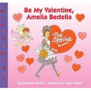 Be My Valentine, Amelia Bedelia by Herman Parish