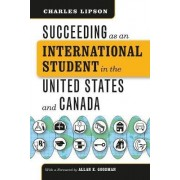 Succeeding as an International Student in the United States and Canada by Charles Lipson