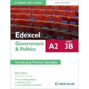 Edexcel A2 Government & Politics Student Unit Guide: Unit 3B Introducing Political Ideologies by Barry Pavier