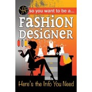 So You Want to Be a Fashion Designer: Here's the Info You Need