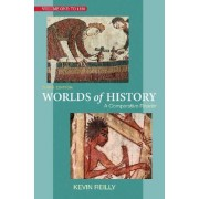 Worlds of History Volume One: To 1550 by Kevin Reilly