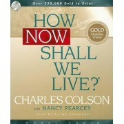 How Now Shall We Live? by Charles W Colson
