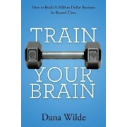 Train Your Brain by Dana Wilde
