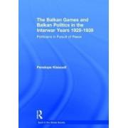 The Balkan Games and Balkan Politics in the Interwar Years 1929-1939 by Penelope Kissoudi
