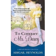 To Conquer Mr. Darcy by Abigail Reynolds
